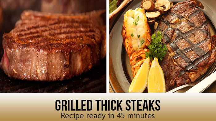 Grilled Thick Steaks