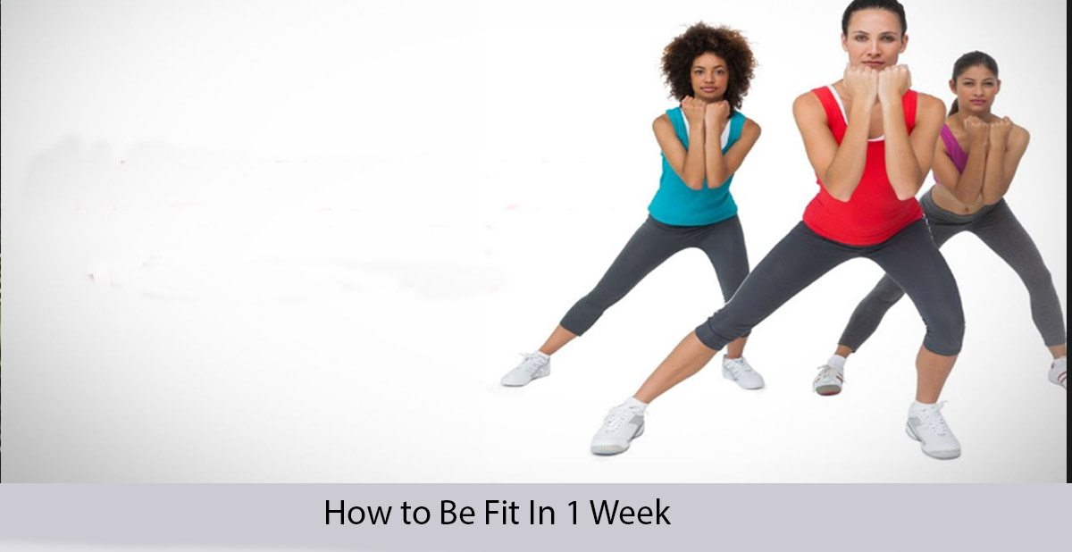 How to be fit in 1 week exercise