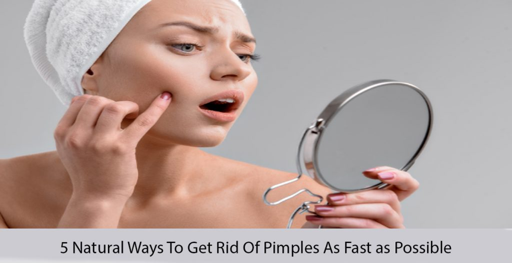 5 Natural Ways To Get Rid Of Pimples As Fast as Possible