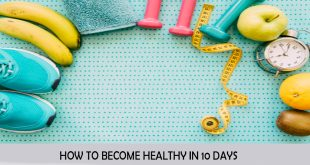 HOW TO BECOME HEALTHY IN 10 أيام