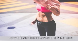LIFESTYLE CHANGES TO GET THAT PERFECT HOURGLASS FIGURE
