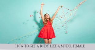 HOW TO GET A BODY LIKE A MODEL FEMALE