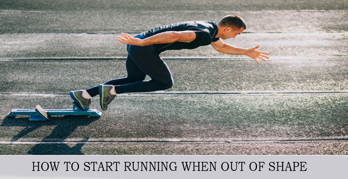 HOW TO START RUNNING WHEN OUT OF SHAPE