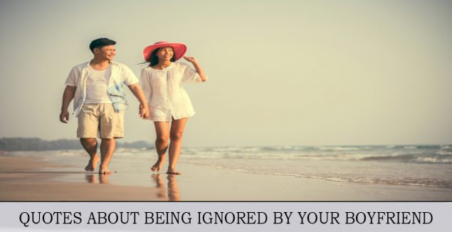 QUOTES ABOUT BEING IGNORED BY YOUR BOYFRIEND