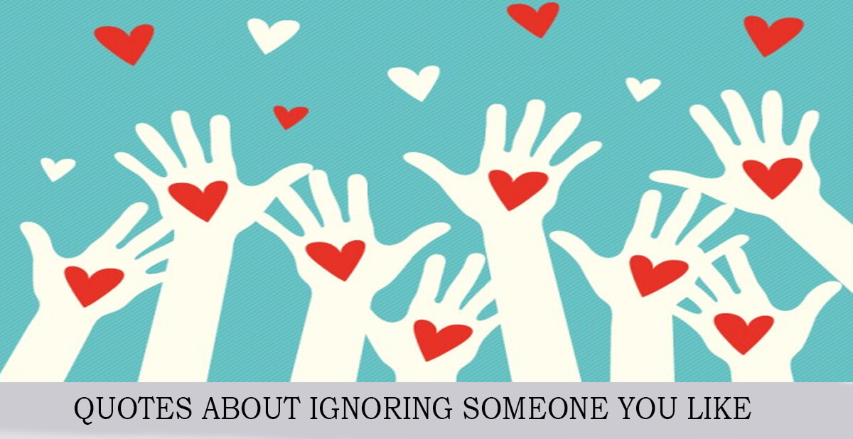 Quotes About Ignoring Someone You Like World Wide Lifestyles