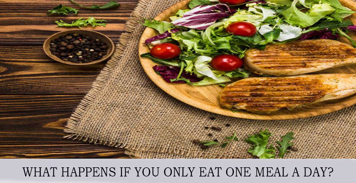 WHAT HAPPENS IF YOU ONLY EAT ONE MEAL A DAY