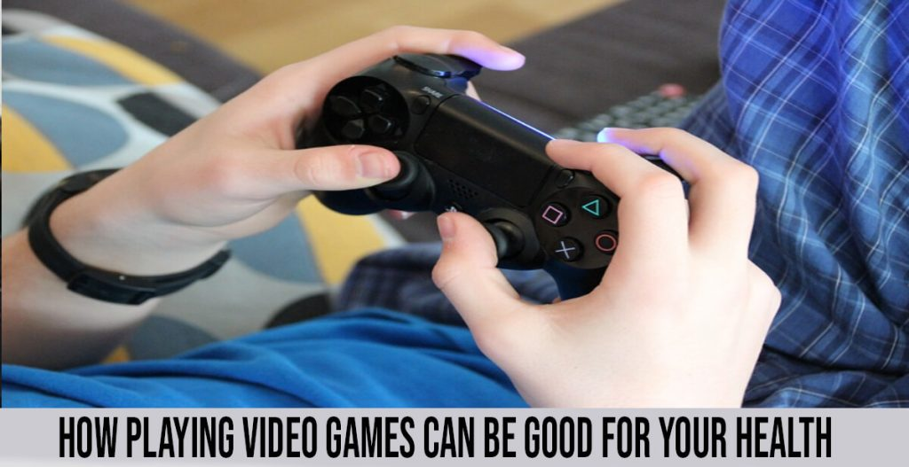 How Playing Video Games Can Be Good For Your Health