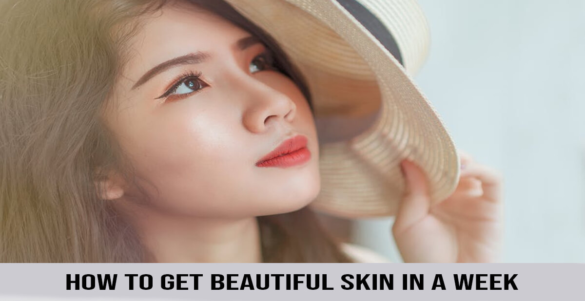 how to get beautiful skin in a week