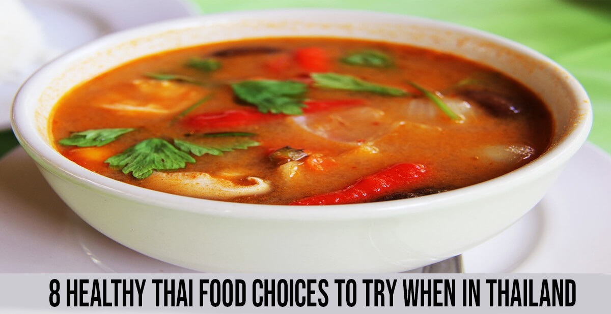 8 healthy thai food choices to try when in Thailand