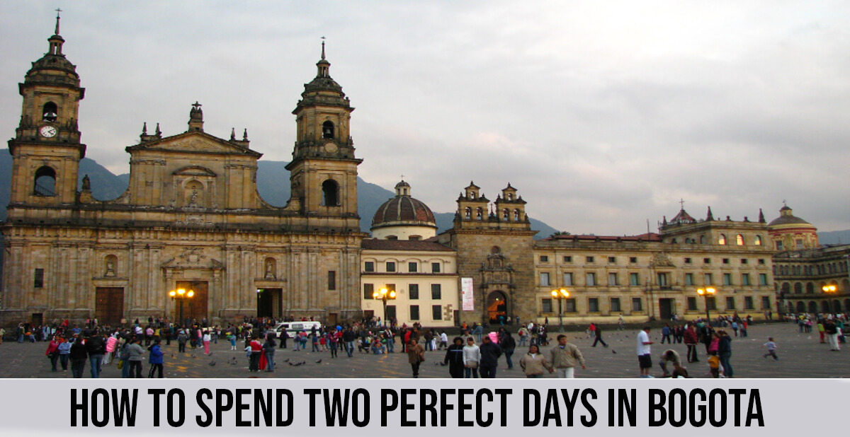How to Spend Two Perfect Days in Bogota