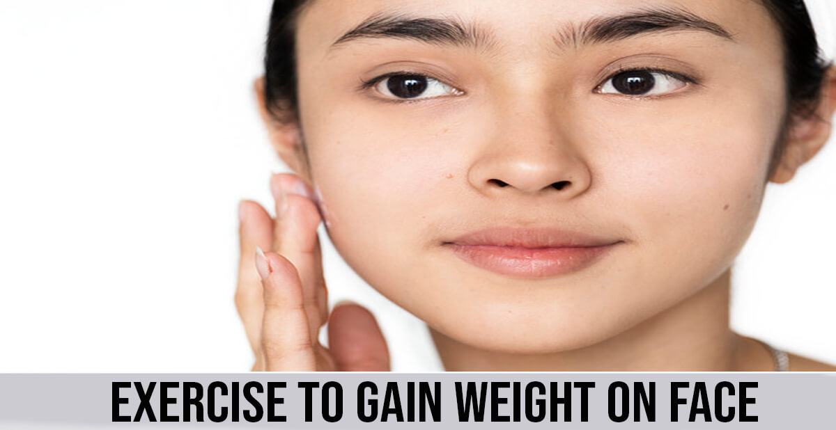 exercise to gain weight on face
