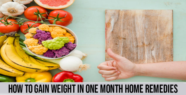 how to gain weight in one month home remedies