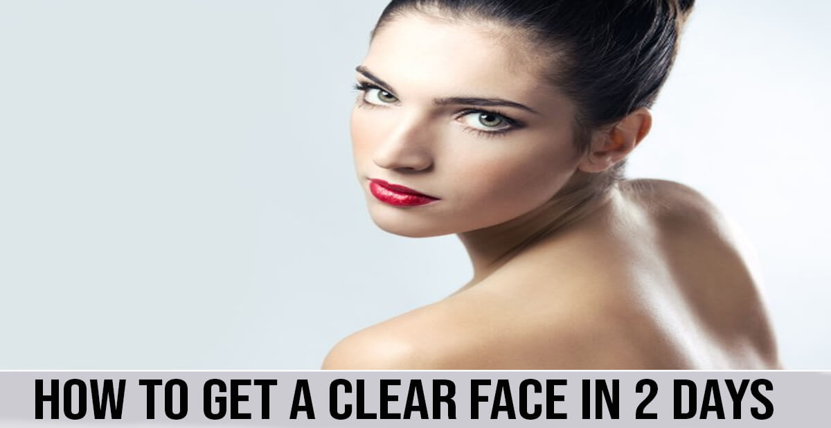 how to get a clear face in 2 days