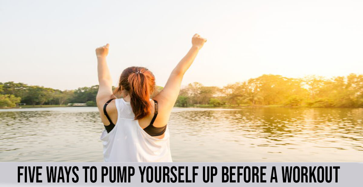Five Ways To Pump Yourself Up Before A Workout