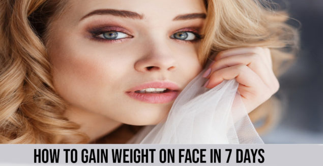 how to gain weight on face in 7 days
