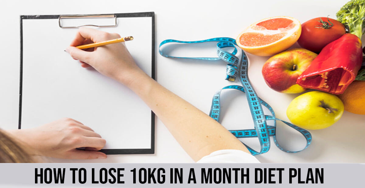 HOW TO LOSE 10KG IN A MONTH DIET PLAN