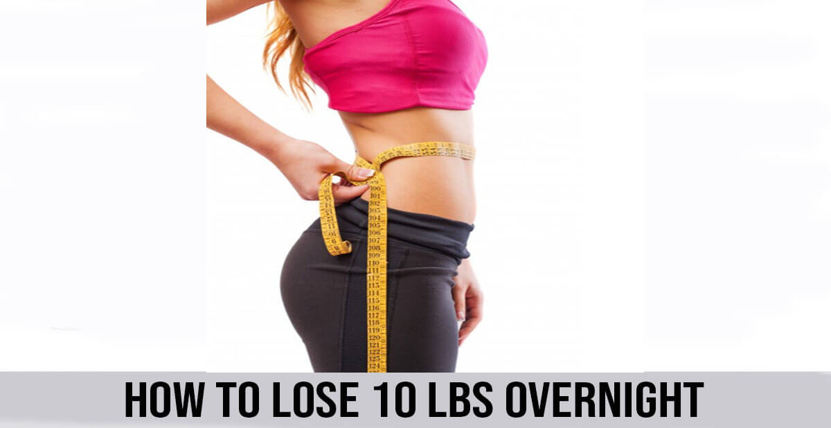 How to lose 10 lbs overnight