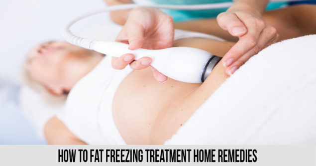 how to fat freezing treatment Home Remedies