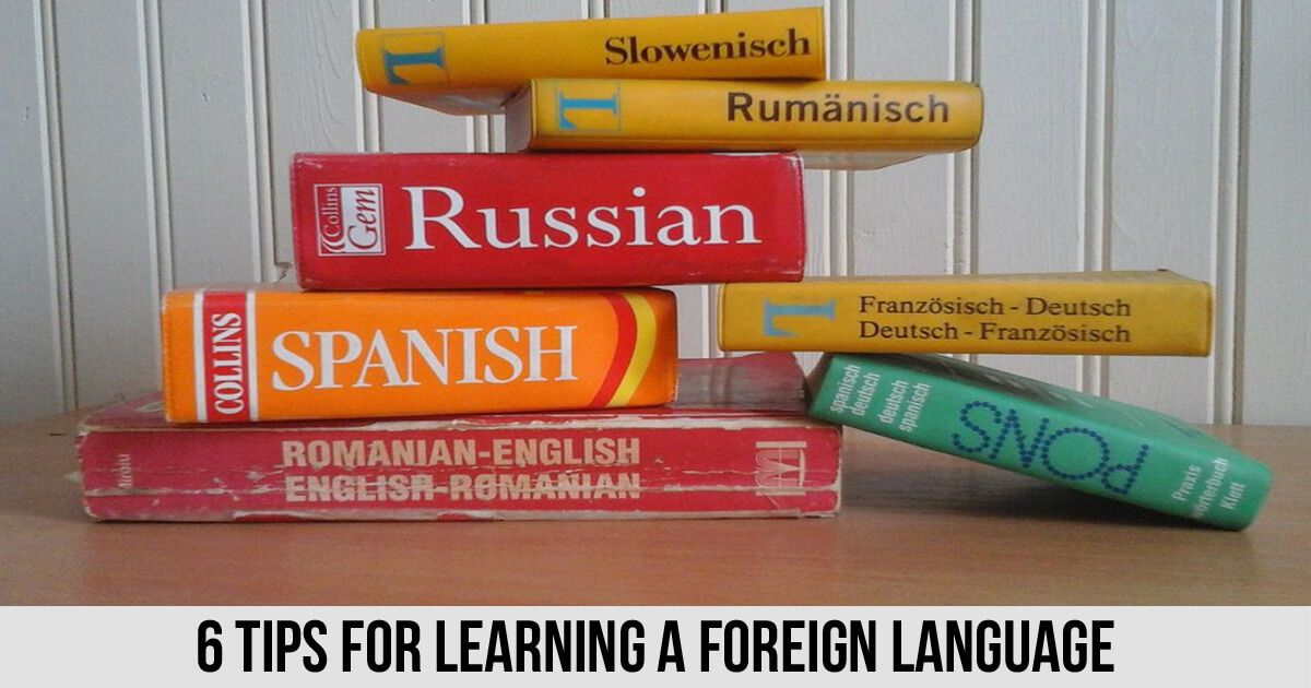 6 Tips For Learning A Foreign Language