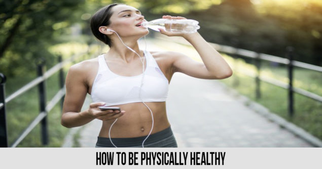 How To Be Physically Healthy