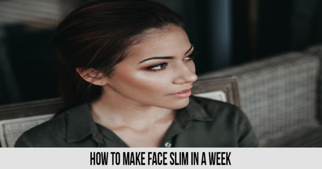 how to make face slim in a week
