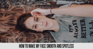 How To Make My face Smooth and Spotless