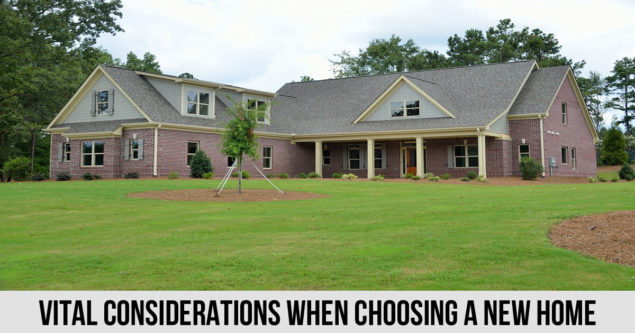 Vital Considerations When Choosing a New Home