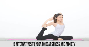Best 5 Alternatives To Yoga To Beat Stress And Anxiety