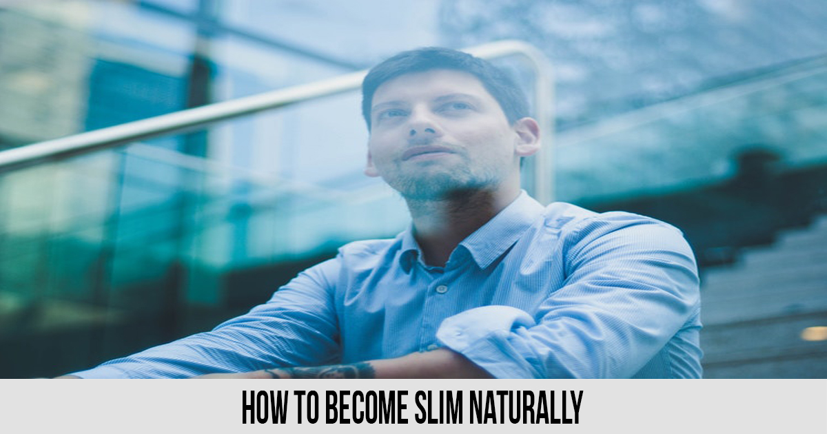 how to become slim naturally