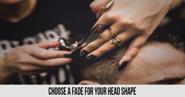 Choose a fade for your head shape