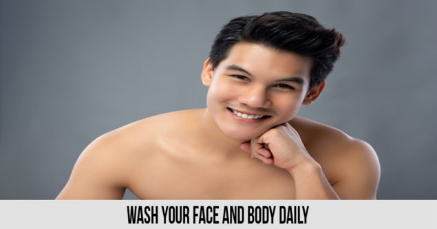 Wash your face and body daily