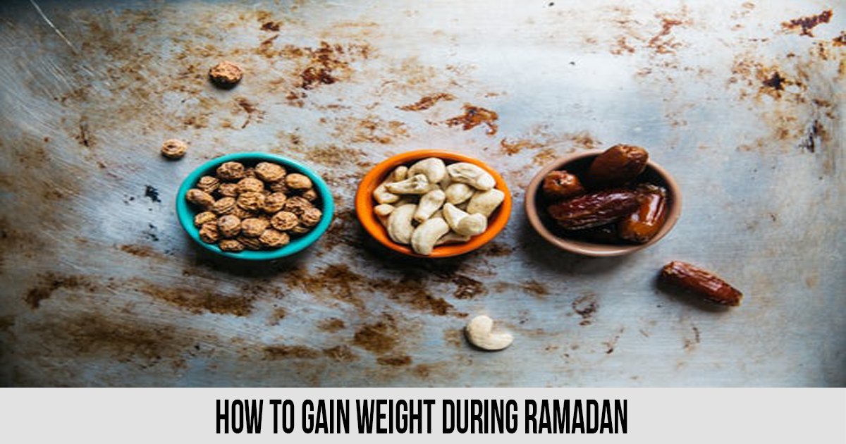 How to Gain Weight During Ramadan