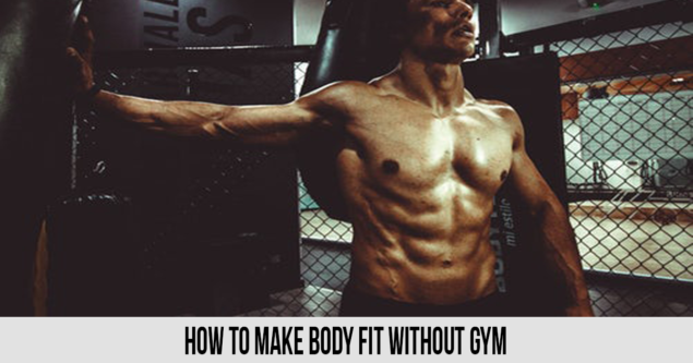 How to Make Body Fit without Gym