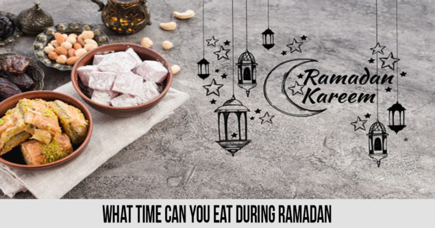 What Time Can you Eat During Ramadan